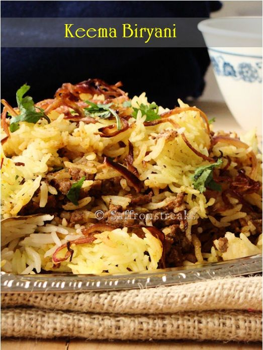 kheema biryani Hyderabadi style Basmati Rice: 250gm Minced Lamb (Keema): 300 grams Caramelized onion : 1 cup Onion (sliced): 1 large Cinnamon stick: 1″ piece Black Cardamom: 3 Cloves: 4-5 Green Cardamom: 3-4 Black pepper: 3-4 Bay leaf: 1-2 A few strands of Saffron Red Chilli Powder: 1 tsp Cumin powder: 1tsp Nutmeg powder: 1tsp Whipped Yogurt : 3 tbsp Ginger – Garlic Paste: 1tbsp Milk (warm): ¼ cup Rose water and keora water: few drops Clarified butter (ghee) or cooking oil: 100gm Salt to…