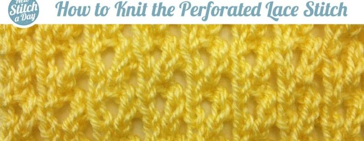 The Perforated Lace Stitch :: Knitting Stitch #87 :: New Stitch A Day KNITT...