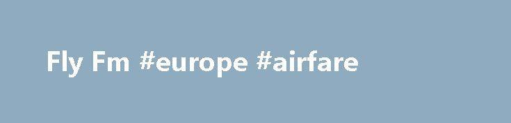 Fly Fm #europe #airfare http://tickets.remmont.com/fly-fm-europe-airfare/  Copyright © 2014 Fly FM Media Prima Radio Networks, PH, North Wing, Sri Pentas, Persiaran Bandar Utama, 47800 Petaling Jaya, Selangor Darul Ehsan, Malaysia Tel: +603 7724 1144 (studio)   (...Read More)