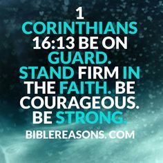 21 Inspirational Bible Quotes About Being Steadfast! 1 Corinthians 16:13 Check This Out!
