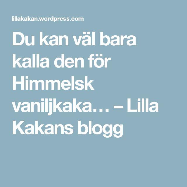 Du kan väl bara kalla den för Himmelsk vaniljkaka… – Lilla Kakans blogg