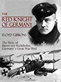 Free Kindle Book -   The Red Knight of Germany: The Story of Baron von Richthofen, Germany's Great War Bird