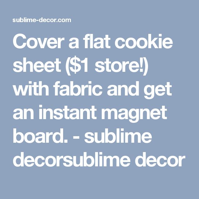 Cover a flat cookie sheet ($1 store!) with fabric and get an instant magnet board. - sublime decorsublime decor
