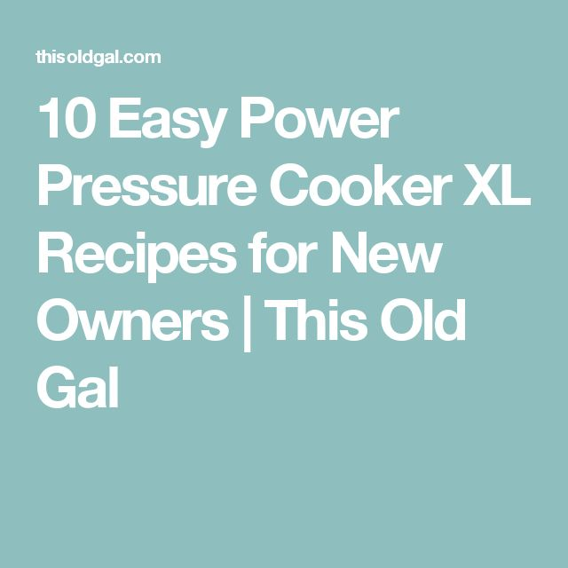 10 Easy Power Pressure Cooker XL Recipes for New Owners | This Old Gal