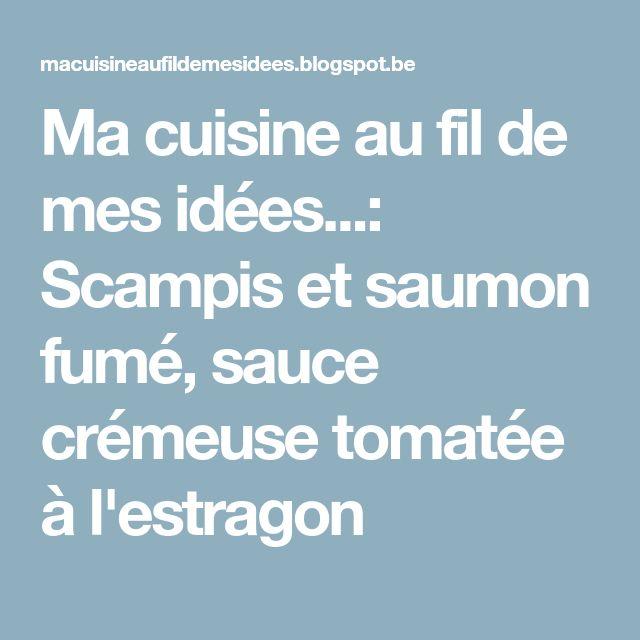 Ma cuisine au fil de mes idées...: Scampis et saumon fumé, sauce crémeuse tomatée à l'estragon