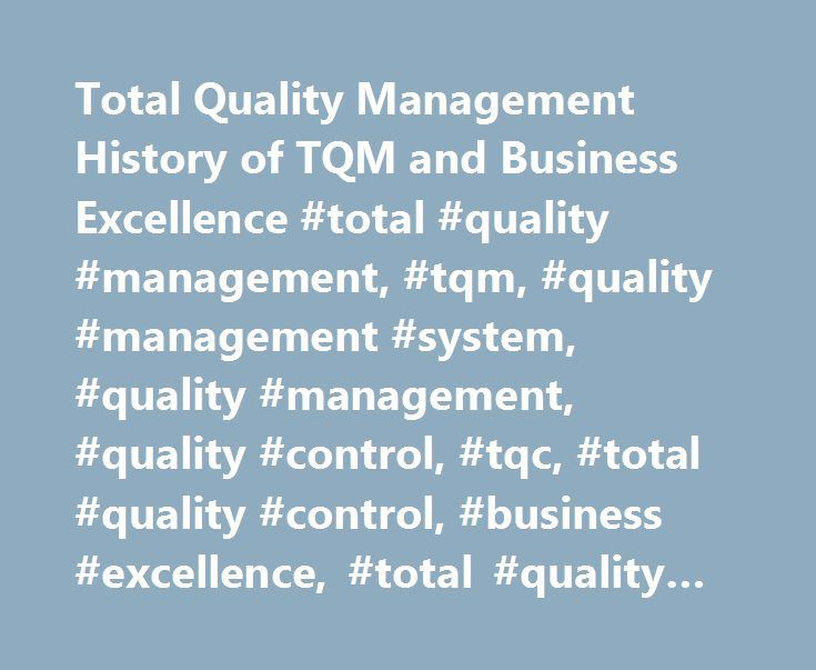 Total Quality Management History of TQM and Business Excellence #total #quality #management, #tqm, #quality #management #system, #quality #management, #quality #control, #tqc, #total #quality #control, #business #excellence, #total #quality #system http://nevada.nef2.com/total-quality-management-history-of-tqm-and-business-excellence-total-quality-management-tqm-quality-management-system-quality-management-quality-control-tqc-total-quality-control/  # The roots of Total Quality Management…