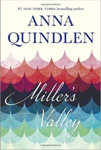 Looking for a heartfelt, engaging read? Miller's Valley by Anna Quindlen is worth a read.