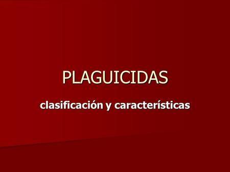 PLAGUICIDAS clasificación y características. Plaguicida Plaguicida REAL DECRETO 3349/1983, de la Presidencia de Gobierno, de 30 de noviembre, por el que.