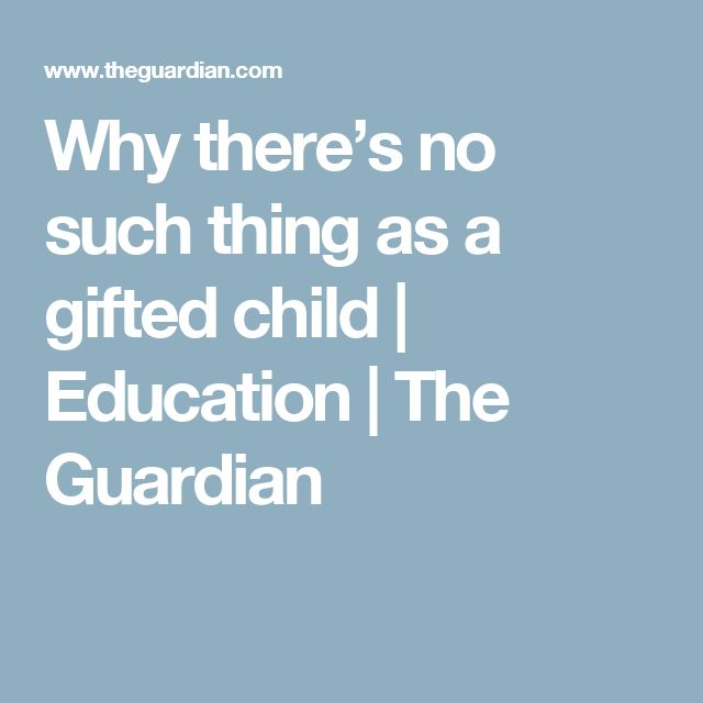 Why there's no such thing as a gifted child | Education | The Guardian