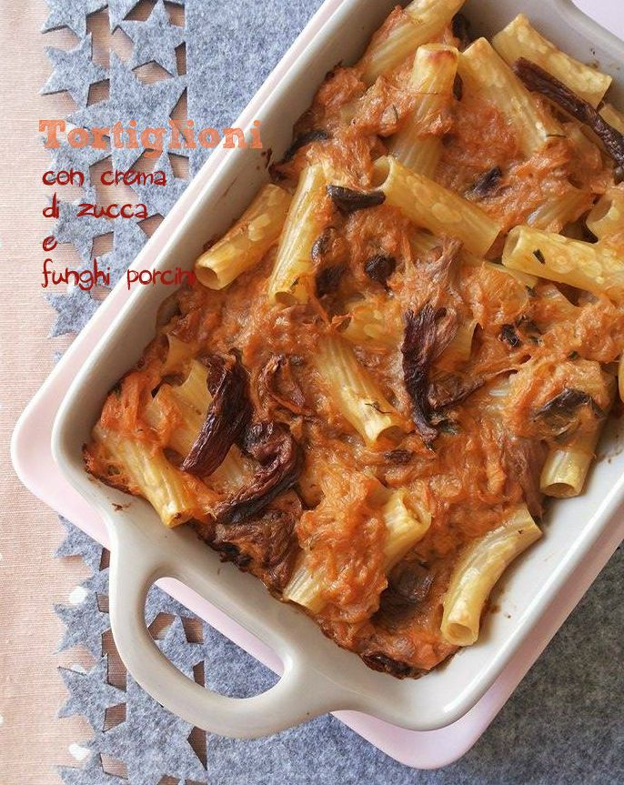 Tortiglioni al forno con crema di zucca e funghi porcini