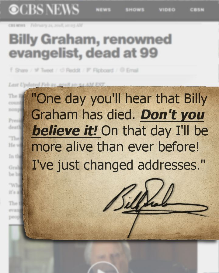 """One day you'll hear that Billy Graham has died. Don't you believe it. On that day I'll be more alive than ever before! I've just changed addresses.""  -Billy Graham   .   #billygraham #quotes #christianquotes #evangelism #death #heaven #hope #justasiam #faith"