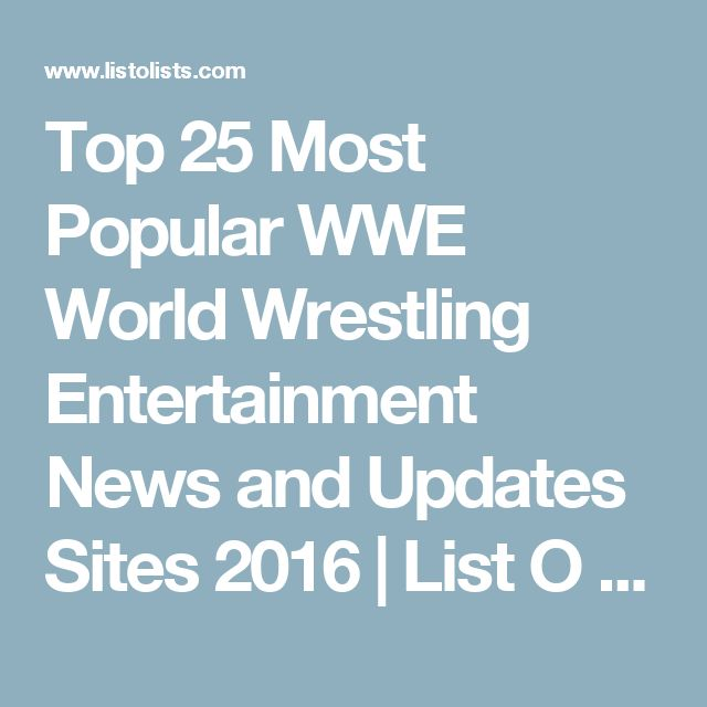 Top 25 Most Popular WWE World Wrestling Entertainment News and Updates Sites 2016 | List O Lists