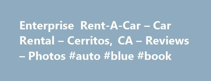 Enterprise Rent-A-Car – Car Rental – Cerritos, CA – Reviews – Photos #auto #blue #book http://spain.remmont.com/enterprise-rent-a-car-car-rental-cerritos-ca-reviews-photos-auto-blue-book/  #cerritos auto square # Recommended Reviews I really didn t want to, but I rented from this location again. It was a last minute situation, my car needed repairs, and this Enterprise… Read More I really didn t want to, but I rented from this location again. It was a last minute situation, my car needed…