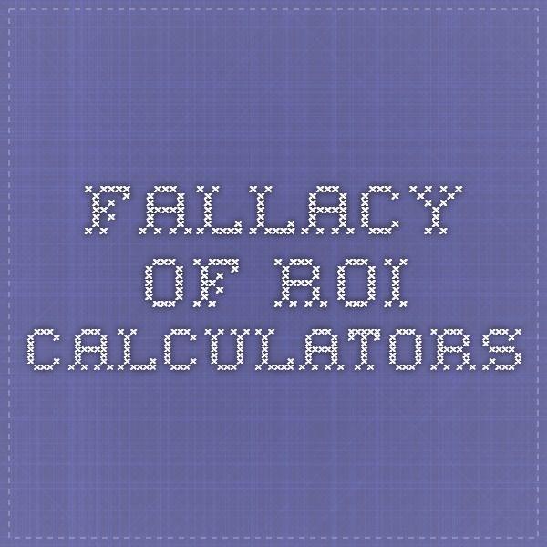 Fallacy of ROI Calculators