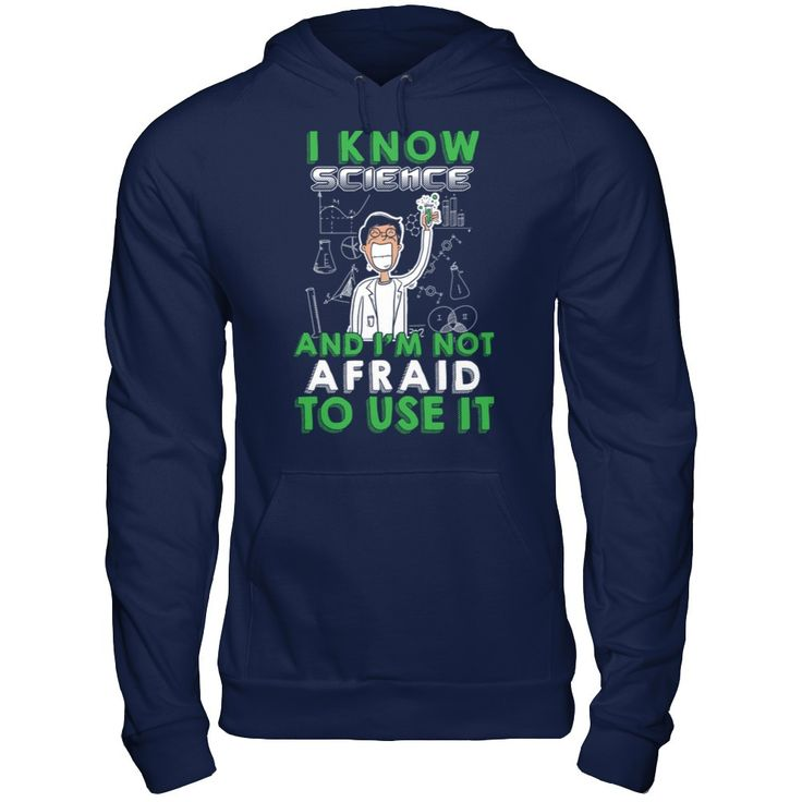 I Know Science And I Am Not Afraid To Use It! - Shirts