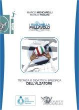 Tecnica e didattica specifica dell'alzatore I ruoli nella pallavolo maschile e femminile. M. Mencarelli - M. Paolini http://www.calzetti-mariucci.it/shop/prodotti/tecnica-e-didattica-specifica-dellalzatore