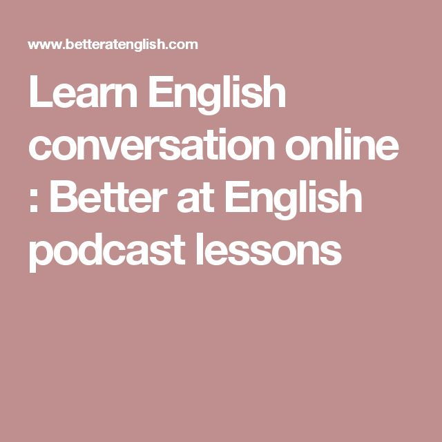 Learn English conversation online : Better at English podcast lessons