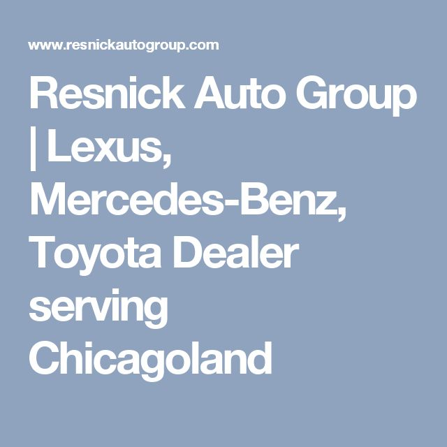 Resnick auto group lexus mercedes benz toyota dealer for Mercedes benz dealerships in chicago area