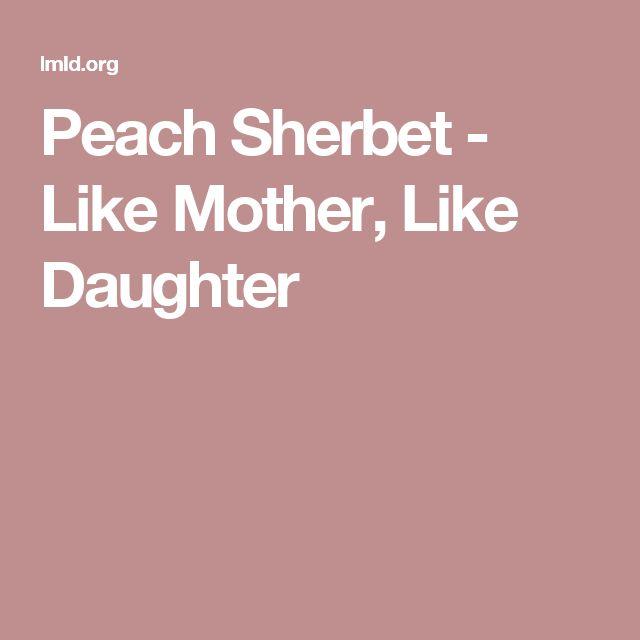 Peach Sherbet - Like Mother, Like Daughter