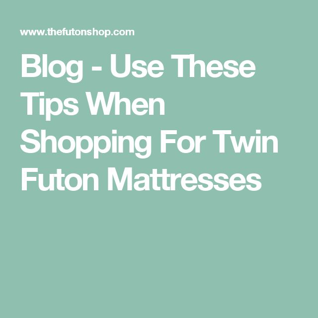 Blog - Use These Tips When Shopping For Twin Futon Mattresses