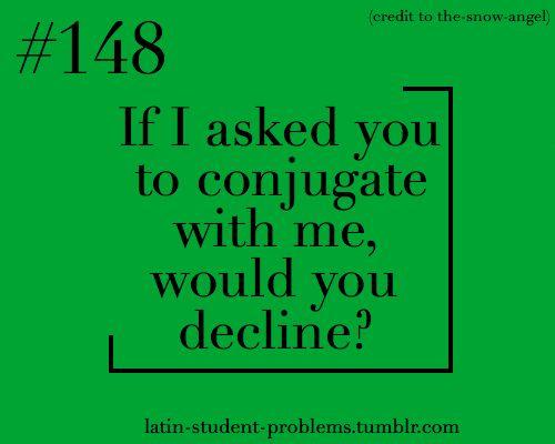 Latin Student Problems. Latin lolz.