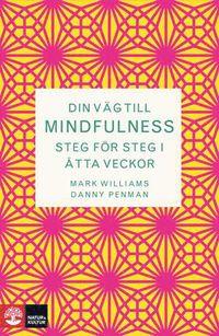 Din väg till mindfulness : Steg för steg i åtta veckor (inbunden)