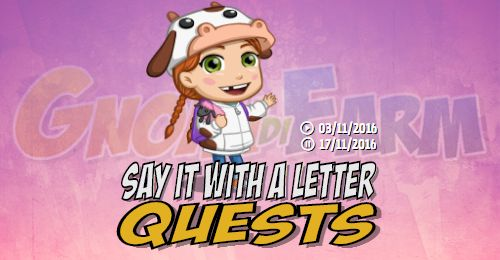 Say It With a Letter Quests tempo stimato per la lettura di questo articolo 4 minuti  Inizio previsto per il 03/11/2016 alle ore 12:30 circa Scadenza il 17/11/2016 alle ore 19:00 circa  Ciao Agricoltori! Oggi è un giorno speciale! E il giorno per scrivere unalettera! Voglio inviare una lettera speciale alla mia nonna! Mi aiuterai?  Mancano 16 giorni 7 ore 43 secondi alla scadenza della quest!    Quest #1  Fatti mandare dai tuoi vicini 7 Old Parchment; con gli sconti SmartQuest dovrebbero…