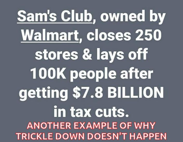"""Another perfect example of liberal stupidity! The tax cut/reform bill was Just Passed. No time to trickle down!! FYI , Walmart just raised their minimum wage from 9 to 11 dollars. They also are giving employees a $1,000 Bonus..They did close some Sam's Club to """"better align their locations with their strategy"""".Newsweek Jan. 11"""