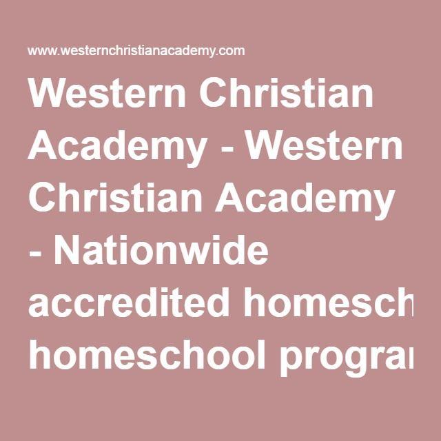 Western Christian Academy - Western Christian Academy - Nationwide accredited homeschool program.