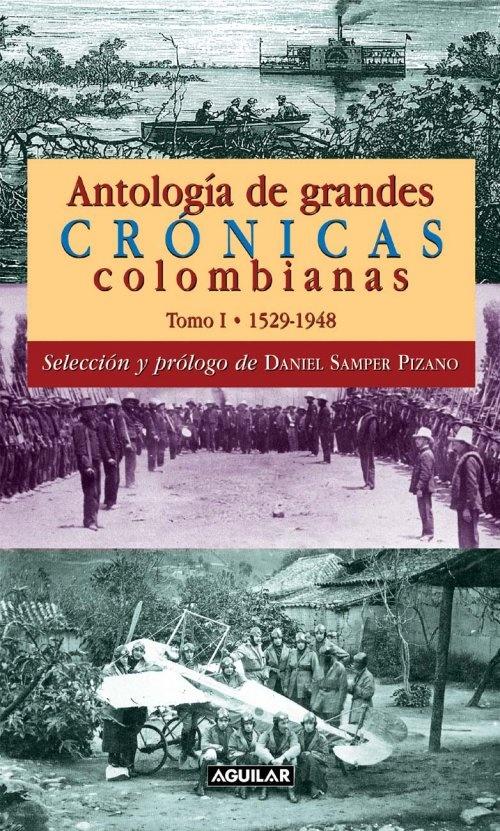 En dos tomos, Daniel Samper Pizano recorre a los más importantes y conocidos cronistas colombianos desde el siglo XVI hasta hoy.
