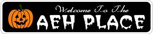 AEH PLACE Lastname Halloween Sign - Welcome to Scary Decor, Autumn, Aluminum - 4 x 18 Inches by The Lizton Sign Shop. $12.99. Rounded Corners. Great Gift Idea. Aluminum Brand New Sign. Predrillied for Hanging. 4 x 18 Inches. AEH PLACE Lastname Halloween Sign - Welcome to Scary Decor, Autumn, Aluminum 4 x 18 Inches - Aluminum personalized brand new sign for your Autumn and Halloween Decor. Made of aluminum and high quality lettering and graphics. Made to last f...