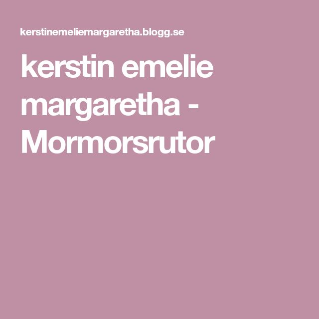 kerstin emelie margaretha - Mormorsrutor
