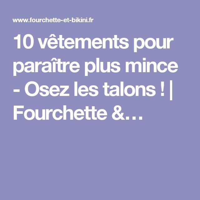 10 vêtements pour paraître plus mince - Osez les talons ! | Fourchette &…