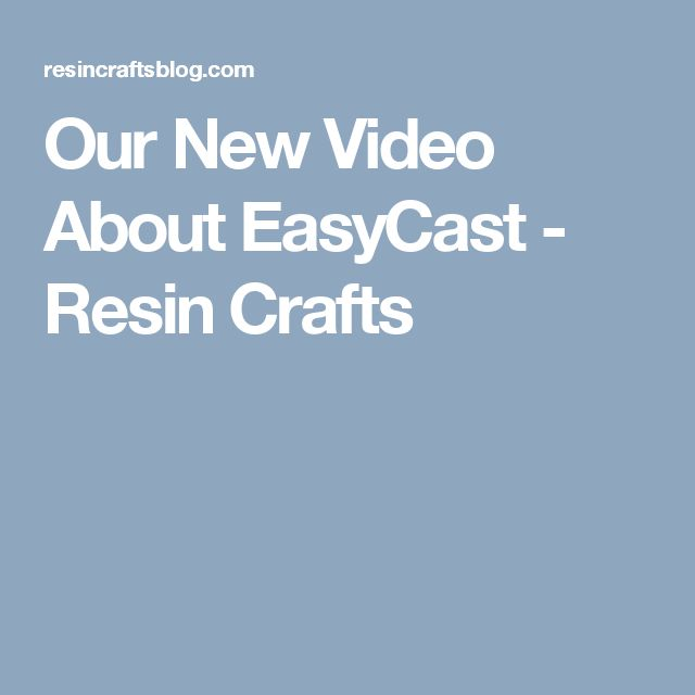Our New Video About EasyCast - Resin Crafts