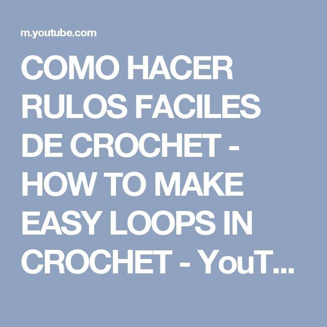 COMO HACER RULOS FACILES DE CROCHET - HOW TO MAKE EASY LOOPS IN CROCHET - YouTube