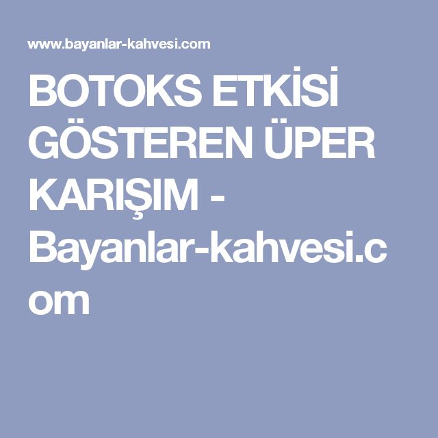 BOTOKS ETKİSİ GÖSTEREN ÜPER KARIŞIM - Bayanlar-kahvesi.com
