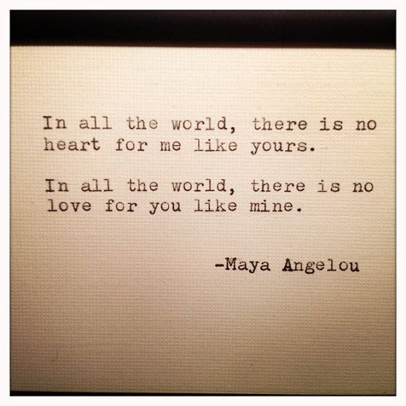 """In all the world, there is no heart for me like yours. In all the world, there is no love for you like mine."" - Maya Angelou #lovequotes"
