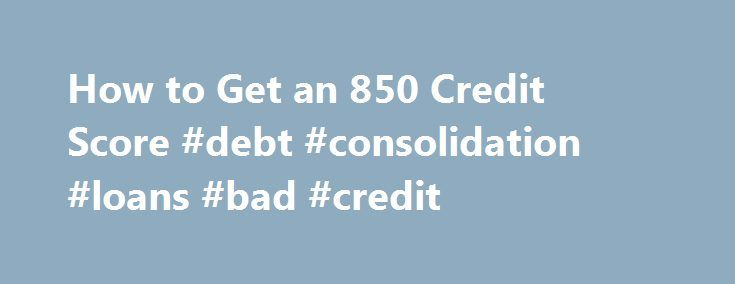 How to Get an 850 Credit Score #debt #consolidation #loans #bad #credit http://credit-loan.nef2.com/how-to-get-an-850-credit-score-debt-consolidation-loans-bad-credit/  #get credit score # Things You'll Need Get a copy of your credit report from the three credit bureaus: TransUnion, Experian, and Equifax. You can get a free credit report once a year from AnnualCreditReport.com. Look at your report to see whether it shows a history of late payments or going over the limit on any credit cards…