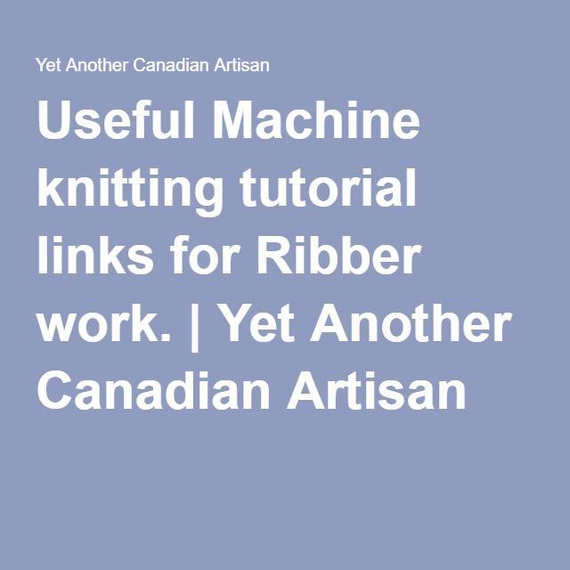 Knitting Machine Tutorial : Useful machine knitting tutorial links for ribber work