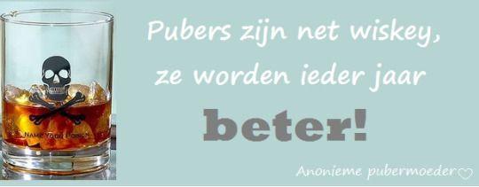Pubers zijn net wiskey, Anonieme puber moeder, Puberteit quotes, puberty quotes, puberteit, puber quotes Anonieme puber moeder