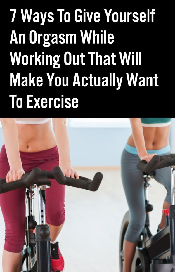 7 Ways To Give Yourself An Orgasm While Working Out That -7137