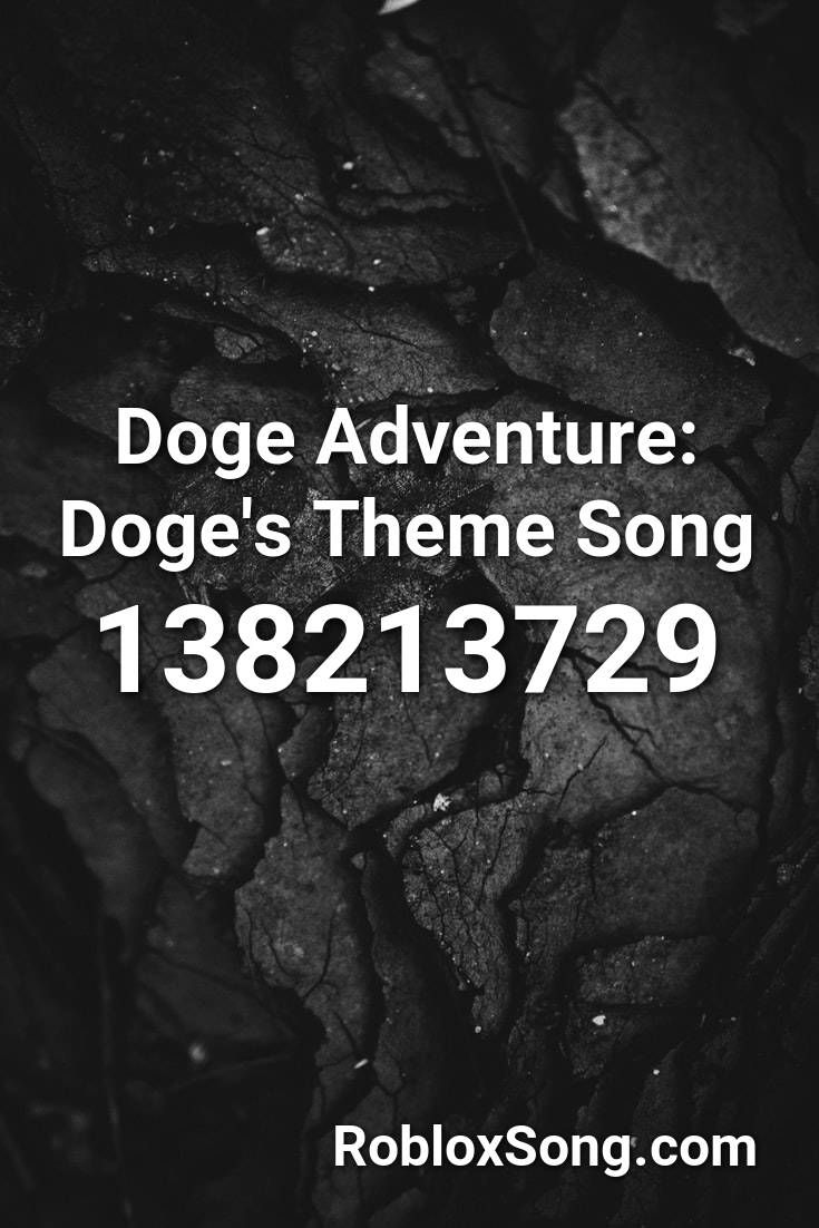 Doge Adventure Doge S Theme Song Roblox Id Roblox Music Codes