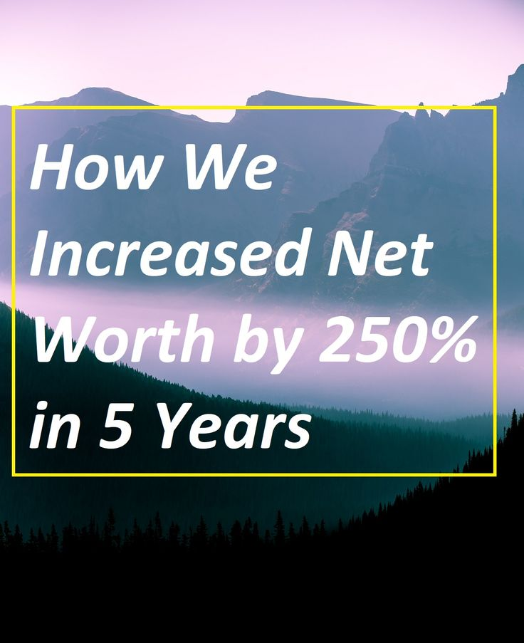 How we increased our net worth by 250% in 5 years