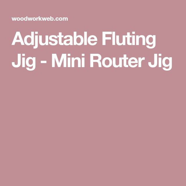 Adjustable Fluting Jig - Mini Router Jig