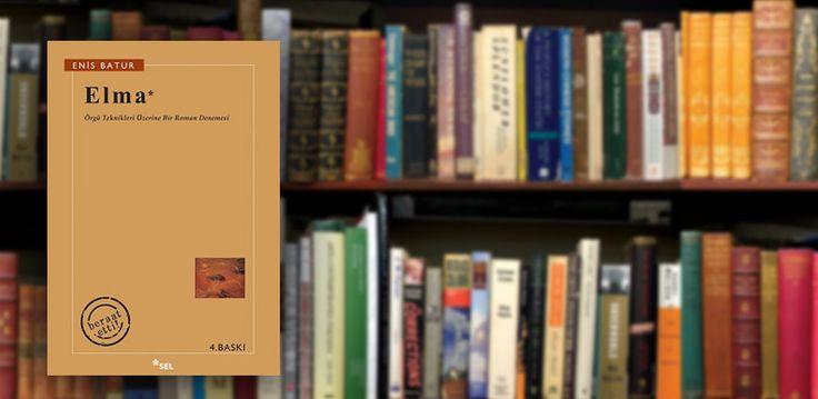 Elma: Örgü Teknikleri Üzerine Bir Roman Denemesi - Enis Batur.  Yazar bu kitabında Gustave Courbet'nin ünlü tablosu L'Origine du Monde'un tarihine ve zihninin derinliklerine doğru bir yolculuğa çıkıyor.