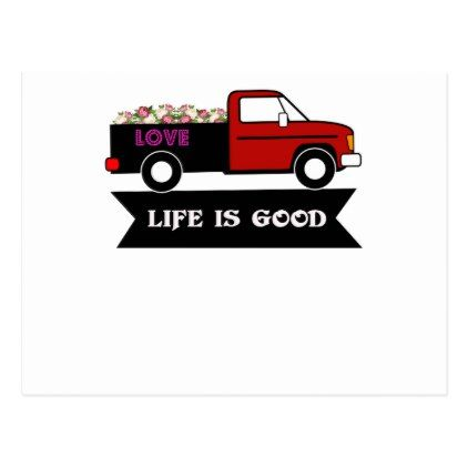 Life is good flowers truck gift for lover couple postcard - girlfriend love couple gift idea unique cool