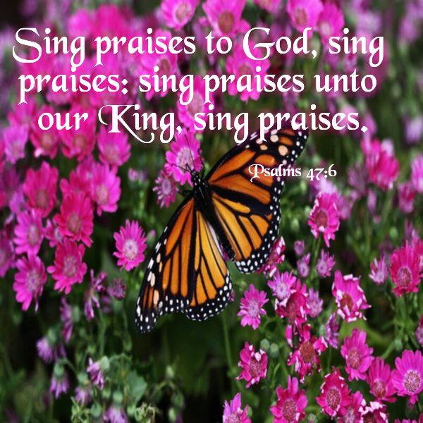 PSALM 47:6 SING PRAISES TO GOD !