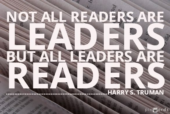 Not all readers are leaders, but all leaders are readers ~ Harry S Truman #quote