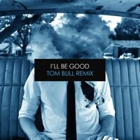 Jaymes Young - I'll Be Good (Tom Bull Remix) by Tom Bull on SoundCloud