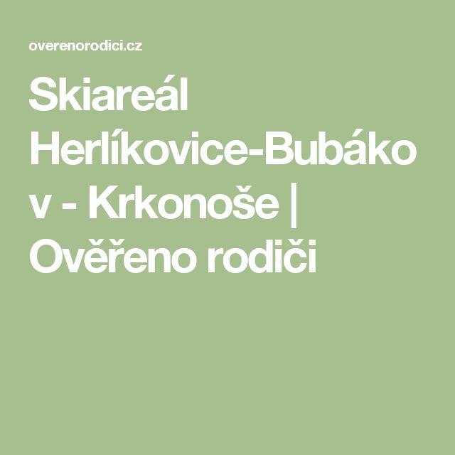 Skiareál Herlíkovice-Bubákov - Krkonoše   Ověřeno rodiči